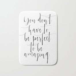 You Don't Have To Be Perfect To Be Amazing, Wall Art, Inspirational Quote, Printable Art Bath Mat