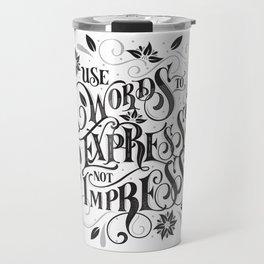 Use Words to Express not Impress Travel Mug