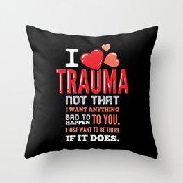I Love Trauma For Trauma Nurses Throw Pillow