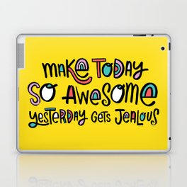 Make Today So Awesome Yesterday Gets Jealous Laptop & iPad Skin