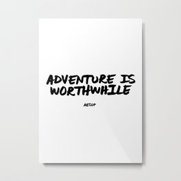 Adventure is Worthwhile Aesop Quote Hand Letter Type Word Black & White Metal Print