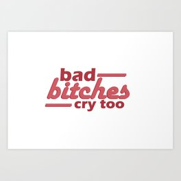 bad bitches cry too, red Art Print