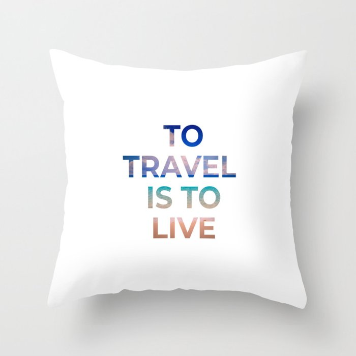 TO TRAVEL IS TO LIVE Deko-Kissen