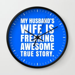 My Husband's Wife is Freaking Awesome (Blue) Wall Clock