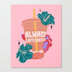 ALWAYS CAFFEINATED Canvas Print