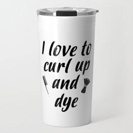 I love to curl up and dye Travel Mug