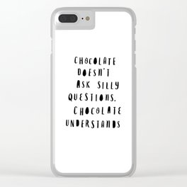 Chocolate Doesn't Ask Silly Questions black and white modern typographic poster wall art home decor Clear iPhone Case