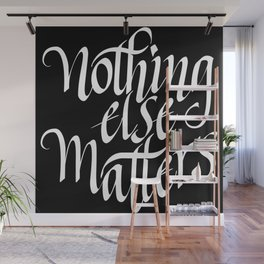 Nothing Else Matters Wall Mural