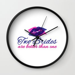 Two Brides Are Better Than One Gift Wall Clock