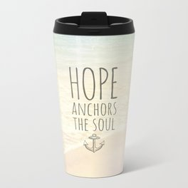 HOPE ANCHORS THE SOUL  Metal Travel Mug