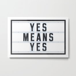 Yes means Yes - California consent law to protect all students Metal Print