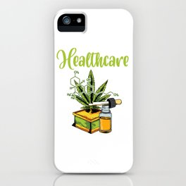 """Green Cannabis Shirt For High People """"Healthcare"""" Weed T-shirt Design Marijuana Medication Legalized iPhone Case"""