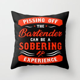 Pissing Off Bartender Sobering Experience - Funny Bartender Gift Throw Pillow