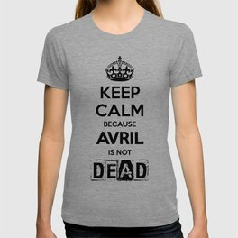 Keep Calm because Avril is not Dead T-shirt