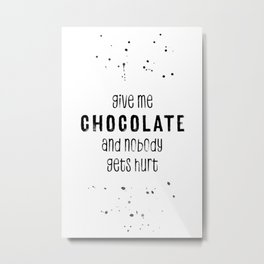 GIVE ME CHOCOLATE AND NOBODY GETS HURT Metal Print
