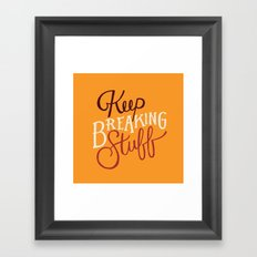 Keep Breaking Stuff Framed Art Print