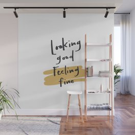 Looking Good. Feeling Fine. Wall Mural