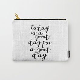 Printable Art,Today Is A Good Day For A Good Day, Motivational Quote,Office Decor,Happy,Inspired Carry-All Pouch