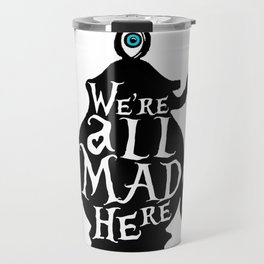 """We're all MAD here"" - Alice in Wonderland - Teapot Travel Mug"