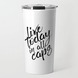 Live today in all Caps, Black and White, Nursery Decor, Office Decor, Bedroom Travel Mug