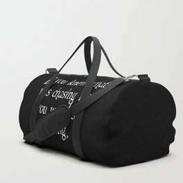 Knew What Was Chasing Me (white text) Duffle Bag