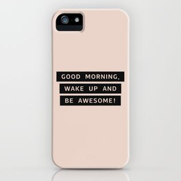 Good Morning, Wake Up And Be Awesome! iPhone Case