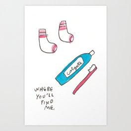 WHERE YOU'LL FIND ME. Art Print