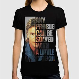 MacGyver said: Any problem can be solved with a little ingenuity. T-shirt