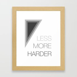 Less More Harder Framed Art Print