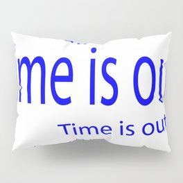 Time is out  (A7 B0110) Pillow Sham