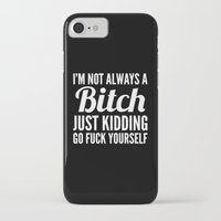 humor iPhone & iPod Cases featuring I'M NOT ALWAYS A BITCH (Black & White) by CreativeAngel