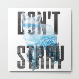 Don't Stray Metal Print