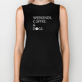 Weekends. Coffee. And Dogs. Cute Dog Lover Gift Biker Tank