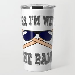 """Yes, I'm with the drummer of the band"" creative,cool and awesome band themed tee for drummers! Travel Mug"
