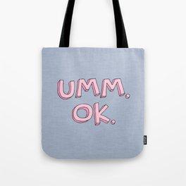 Umm. OK. Tote Bag