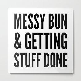 Messy Bun & Getting Stuff Done Metal Print