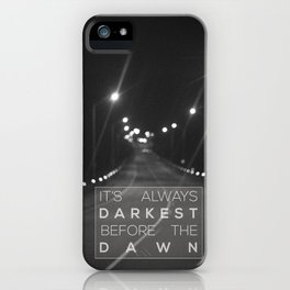 it's always darkest before the dawn. iPhone Case