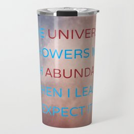 The Universe Showers Me With Abundance When I Least Expect It Travel Mug