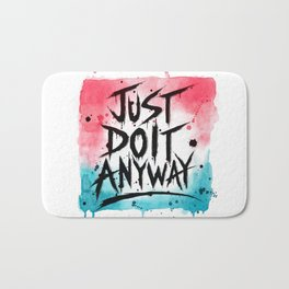 Just Do It Anyway Bath Mat