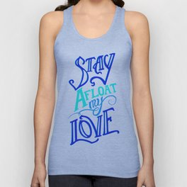 Stay Afloat my Love Unisex Tank Top