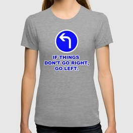 If Things Don't Go Right, Go Left Sign Quote T-shirt
