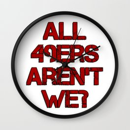 All 49ers Aren't We? Wall Clock
