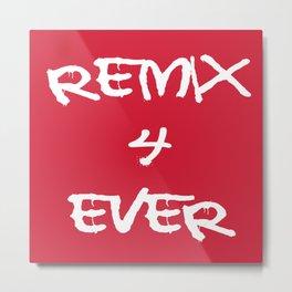 Remix 4ever Metal Print