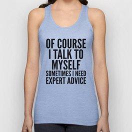 Of Course I Talk To Myself Sometimes I Need Expert Advice Unisex Tanktop