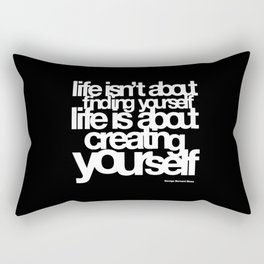 life isn't about finding yourself life is about creating yourself Rectangular Pillow