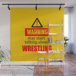 warning may start talking about wrestling funny quote Wall Mural