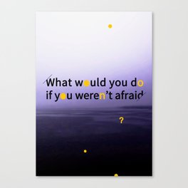 Would you be afraid ? Canvas Print