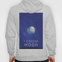 I Choose to go to the Moon. Hoody