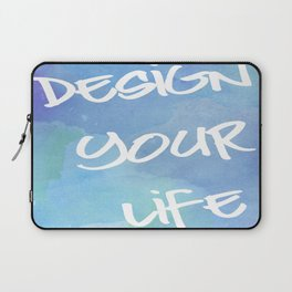 Design Your Life Laptop Sleeve