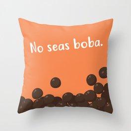 No seas boba. Throw Pillow
